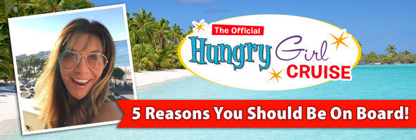 The Hungry Girl Cruise: 5 Reasons You Should Be On Board