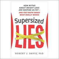Supersized Lies: How Myths about Weight Loss Are Keeping Us Fat — and the Truth about What Really Works
